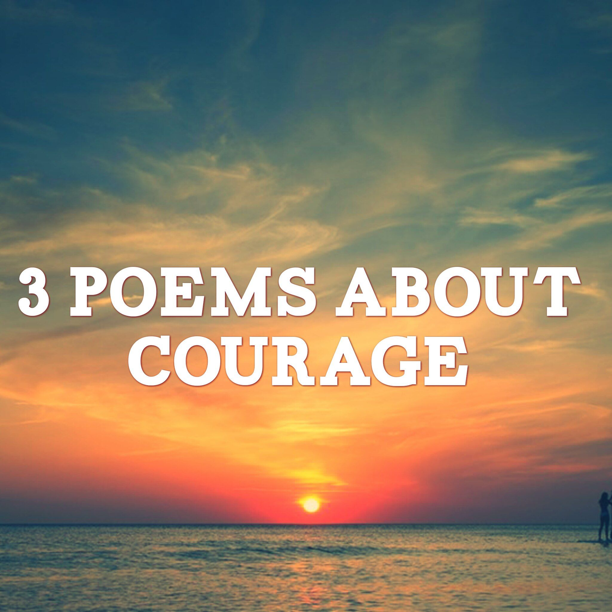 3 inspirational poems on courage